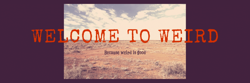 Image of desert with text welcome to weird